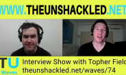The Unshackled Waves Ep. 75 Interview Show with Topher Field