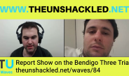 The Unshackled Waves Ep. 84 Report Show on the Trial of the Bendigo Three