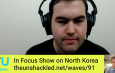The Unshackled Waves Ep. 91 In Focus Show on the North Korean Crisis