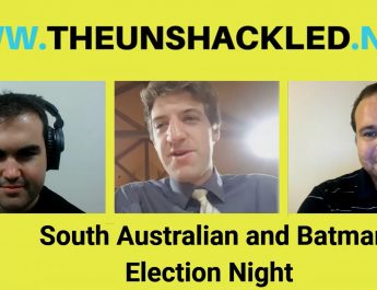 The Unshackled's South Australian and Batman Election Night Livestream – Saturday 17th March 2018