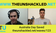 The Unshackled Waves Ep. 123 Australia Day Saved