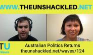 The Unshackled Waves Ep. 124 Australian Politics Returns