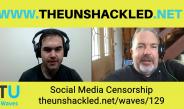 The Unshackled Waves Ep. 129 Social Media Censorship