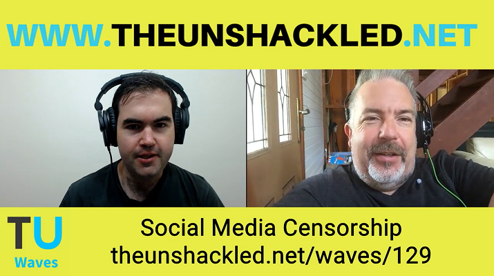 The Unshackled Waves Ep. 129 Social Media Censorship